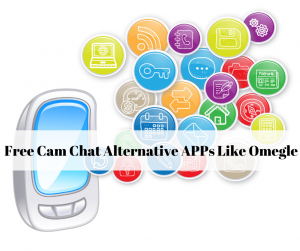 Free Cam Chat Alternative APPs Like Omegle